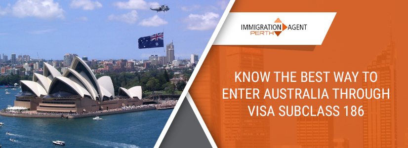 Know The Best Way To Enter Australia Through Visa Subclass 186