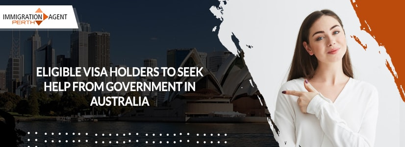 Eligible Visa Holders To Seek Help From Government in Australia