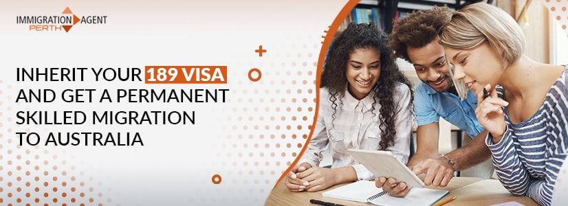 Inherit Your 189 Visa And Get A Permanent Skilled Migration to Australia!