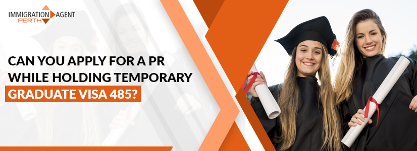 Can You Apply For A PR While Holding Temporary Graduate Visa Subclass 485?