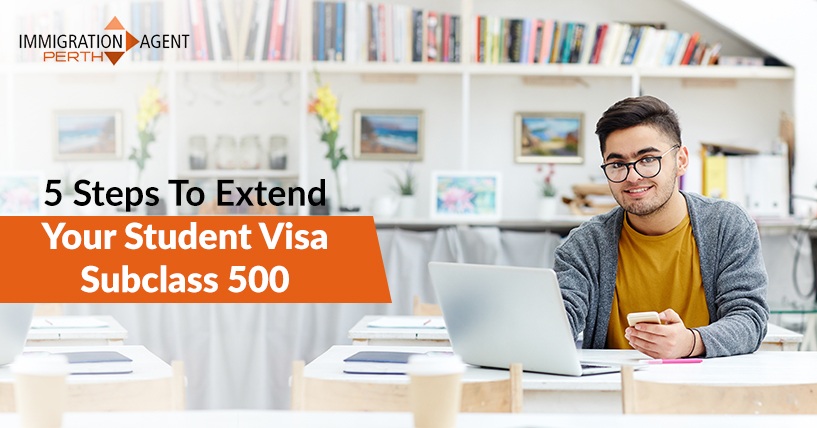 5 Steps To Extend Your Student Visa Subclass 500